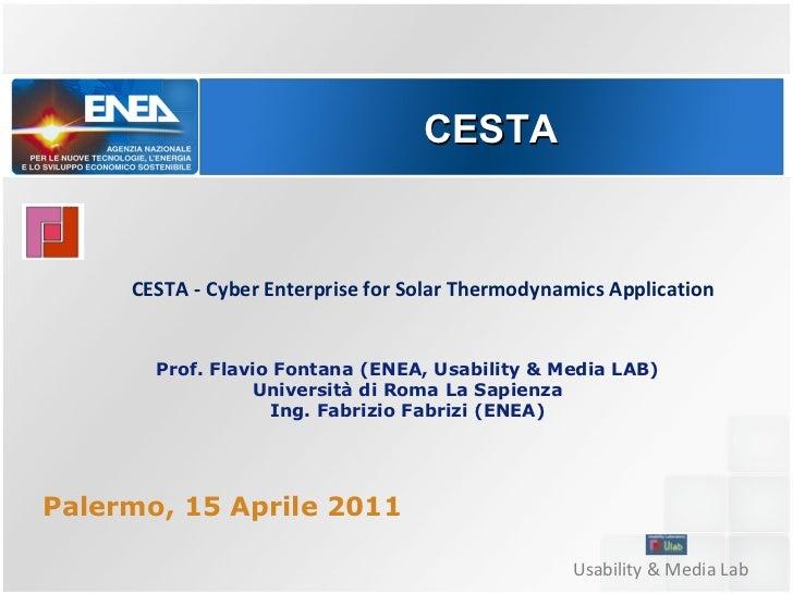CESTA     CESTA - Cyber Enterprise for Solar Thermodynamics Application       Prof. Flavio Fontana (ENEA, Usability & Medi...