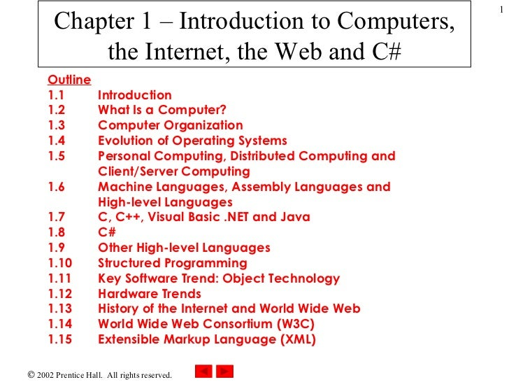 Chapter 1 – Introduction to Computers, the Internet, the Web and C# Outline 1.1  Introduction 1.2  What Is a Computer? 1.3...