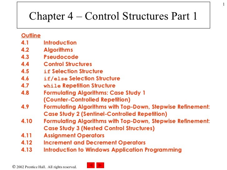 Chapter 4 – Control Structures Part 1 Outline 4.1  Introduction 4.2  Algorithms 4.3  Pseudocode 4.4  Control Structures 4....