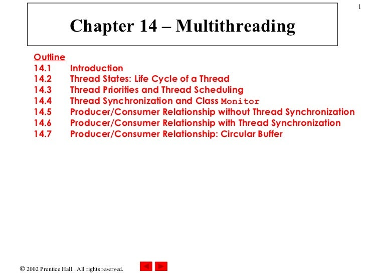 Chapter 14 – Multithreading Outline 14.1  Introduction 14.2  Thread States: Life Cycle of a Thread 14.3  Thread Priorities...