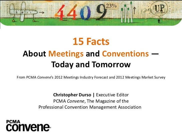 15 Facts   About Meetings and Conventions —         Today and TomorrowFrom PCMA Convene's 2012 Meetings Industry Forecast ...