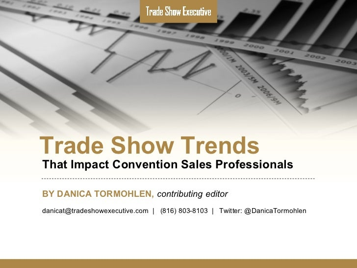 Trade Show Trends That Impact Convention Sales Professionals BY DANICA TORMOHLEN,   contributing editor danicat@tradeshowe...