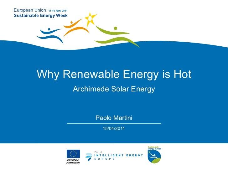 European Union 11-15 April 2011Sustainable Energy Week             Why Renewable Energy is Hot                            ...