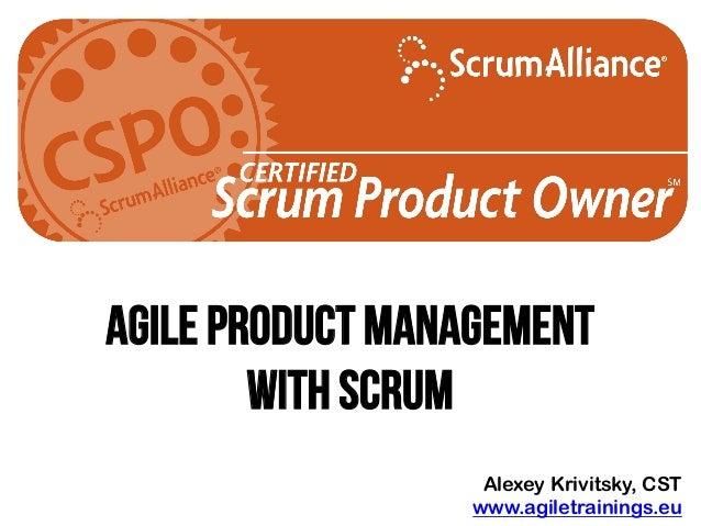 Agile product management With scrum Alexey Krivitsky, CST www.agiletrainings.eu
