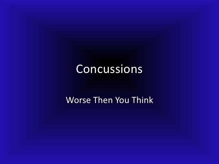 Concussions<br />Worse Then You Think<br />