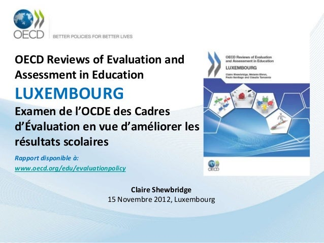 OECD Reviews of Evaluation andAssessment in EducationLUXEMBOURGExamen de l'OCDE des Cadresd'Évaluation en vue d'améliorer ...