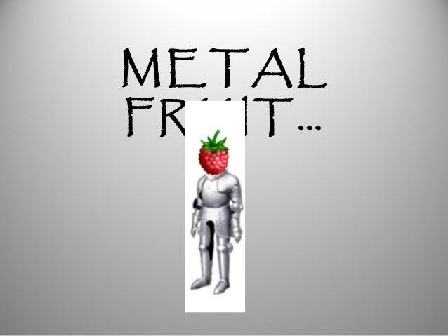 METAL FRUIT…