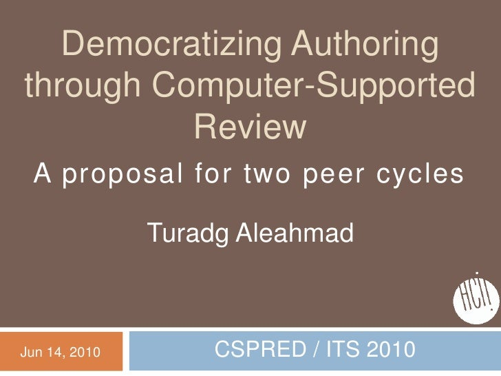 Democratizing Authoring through Computer-Supported Review<br />Turadg Aleahmad<br />Jun 14, 2010<br />A proposal for two p...