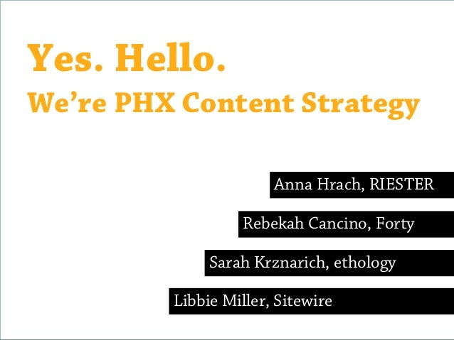 Yes. Hello.We're PHX Content Strategy                       Anna Hrach, RIESTER                   Rebekah Cancino, Forty  ...