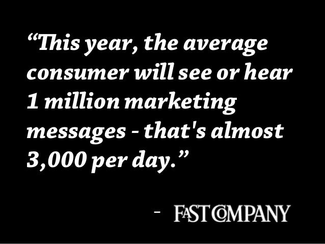 """""""is year, the averageconsumer will see or hear1 million marketingmessages - thats almost3,000 per day.""""           -"""