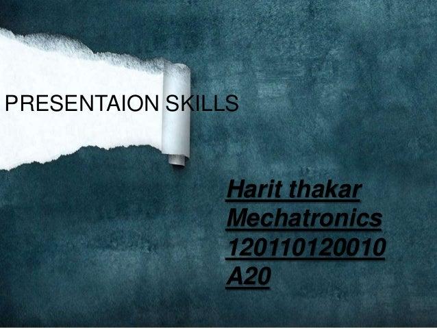 PRESENTAION SKILLSHarit thakarMechatronics120110120010A20