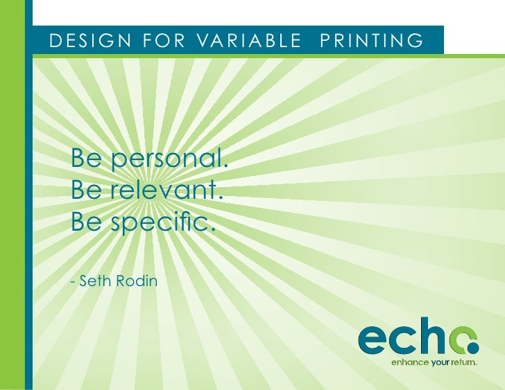 d e s i g n f o r va r i a b l e   printing       be personal.   be relevant.   Be specific.    - seth rodin