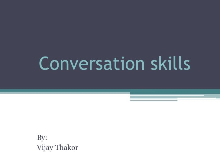 Conversationskills<br />By:<br />Vijay Thakor<br />