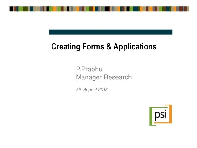 Creating Forms & Applications P.Prabhu Manager Research 5th August 2013
