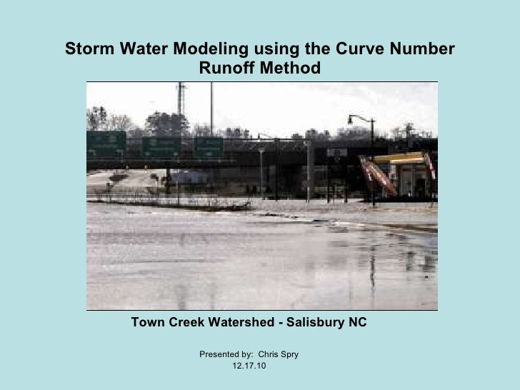 Storm Water Modeling using the Curve Number Runoff Method Town Creek Watershed - Salisbury NC Presented by:  Chris Spry 12...