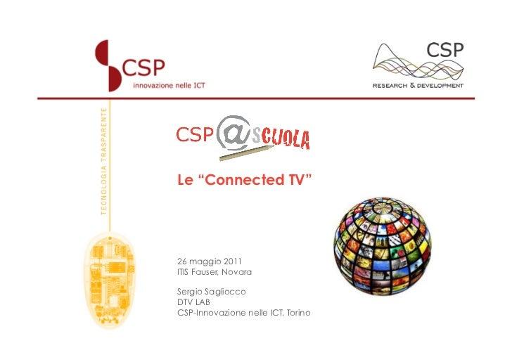 """Le """"Connected TV""""26 maggio 2011ITIS Fauser, NovaraSergio SaglioccoDTV LABCSP-Innovazione nelle ICT, Torino - Italy"""