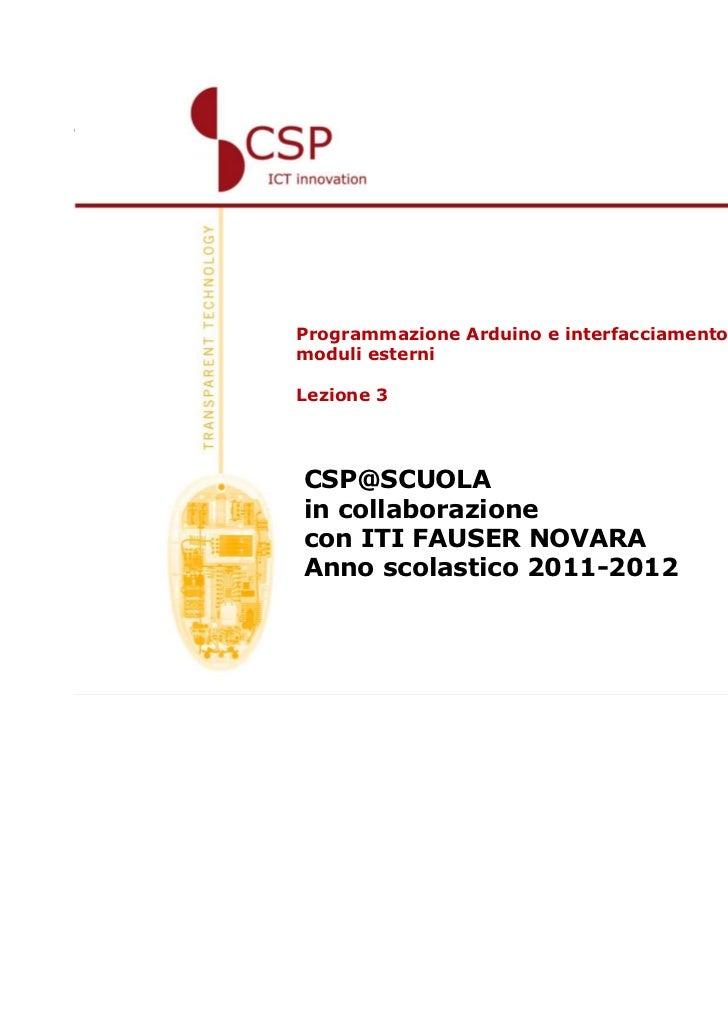 Programmazione Arduino e interfacciamento amoduli esterniLezione 3CSP@SCUOLAin collaborazionecon ITI FAUSER NOVARAAnno sco...