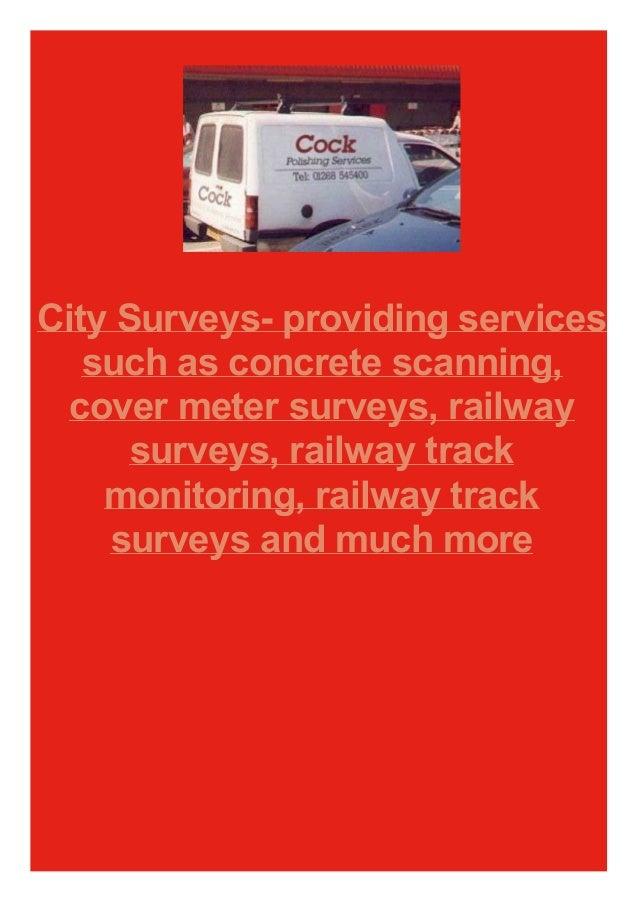 City Surveys- providing services such as concrete scanning, cover meter surveys, railway surveys, railway track monitoring...