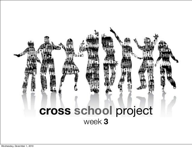 cross school project week 3 Wednesday, December 1, 2010