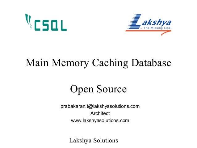 Lakshya Solutions Main Memory Caching Database Open Source prabakaran.t@lakshyasolutions.com Architect www.lakshyasolution...