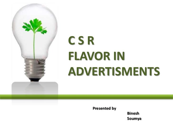 C S R <br />FLAVOR IN ADVERTISMENTS<br />Presented by <br />		Binesh<br />		Soumya<br />