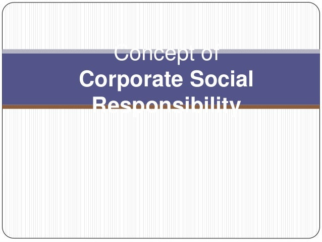 an overview of the concept behind corporate social responsibility The purpose of this article on corporate social responsibility (csr) concepts and practices, referred to as just 'social responsibility' (sr) in the period before the rise and dominance of the corporate form of business organization, is to provide an overview of how the concept and practice of sr or csr has grown, manifested itself, and flourished.