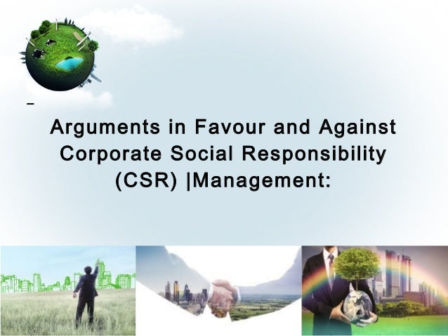 arguments for and against csr The debate over corporate social responsibility this page intentionally left blank   legal versus ethical arguments: contexts for corporate social responsibility 155.