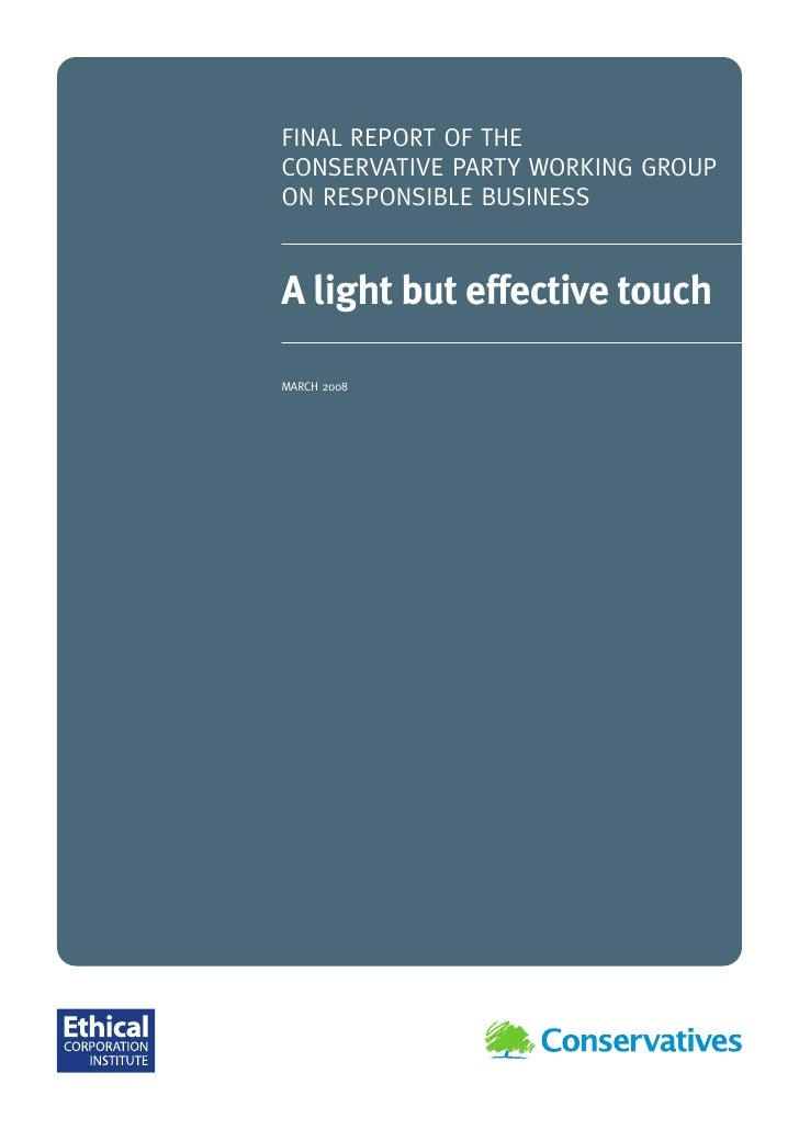 FINAL REPORT OF THE CONSERVATIVE PARTY WORKING GROUP ON RESPONSIBLE BUSINESS   A light but effective touch  MARCH 2008