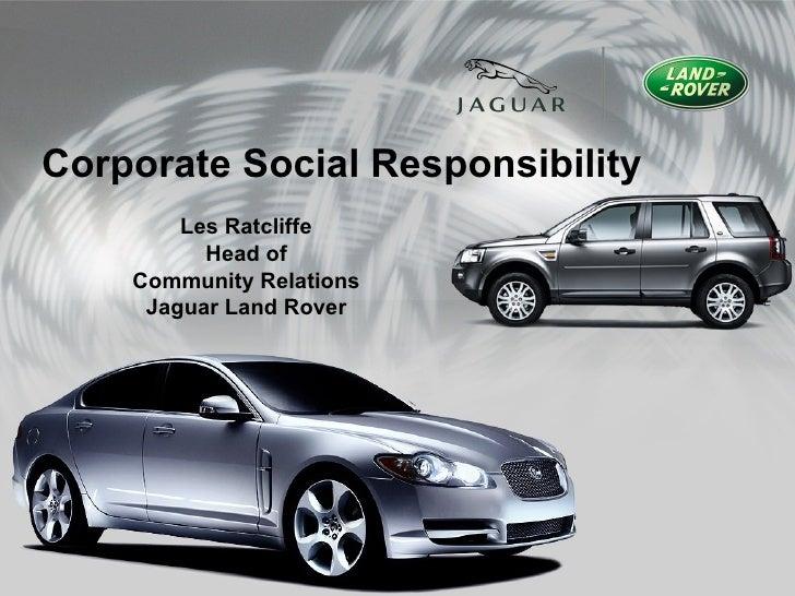 Corporate Social Responsibility        Les Ratcliffe          Head of    Community Relations     Jaguar Land Rover