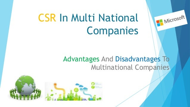 CSR In Multi National Companies Advantages And Disadvantages To Multinational Companies
