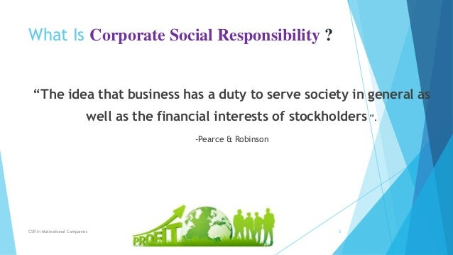 corporate social responsibility of multinational companies Social responsibility of multinational corporations 2 introduction the corporate social responsibility (csr) conception that is most compelling is the conception that corporations have an obligation to promote just background institutions.