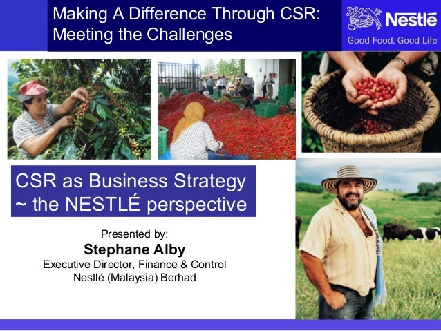 Making A Difference Through CSR: Meeting the Challenges  CSR as Business Strategy ~ the NESTLÉ perspective Presented by:  ...
