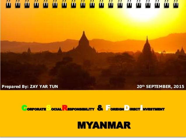 CORPORATESOCIALRESPONSIBILITY & FOREIGNDIRECTINVESTMENT MYANMAR 20th SEPTEMBER, 2015Prepared By: ZAY YAR TUN