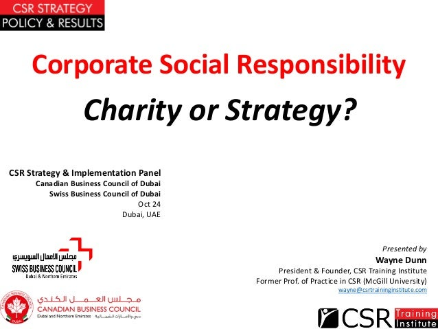Corporate Social Responsibility Charity or Strategy? Presented by Wayne Dunn President & Founder, CSR Training Institute F...