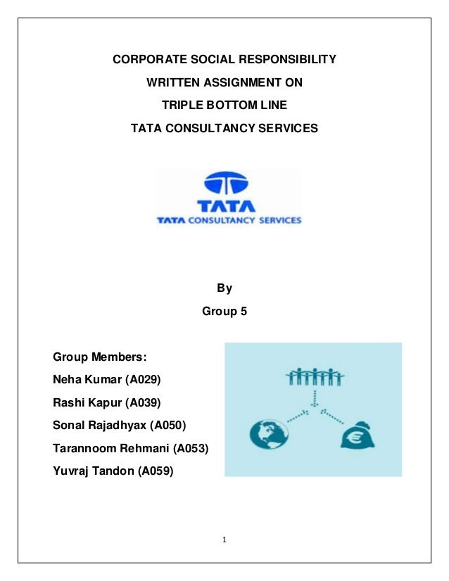 1 CORPORATE SOCIAL RESPONSIBILITY WRITTEN ASSIGNMENT ON TRIPLE BOTTOM LINE TATA CONSULTANCY SERVICES By Group 5 Group Memb...