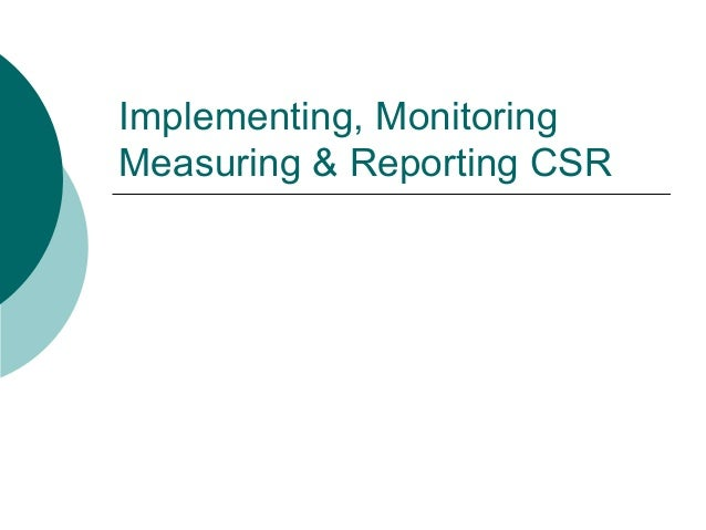 Implementing, Monitoring Measuring & Reporting CSR