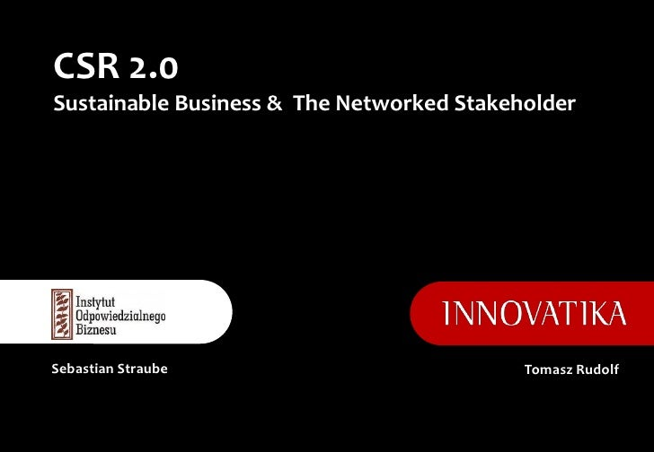 CSR 2.0Sustainable Business & The Networked StakeholderSebastian Straube                          Tomasz Rudolf