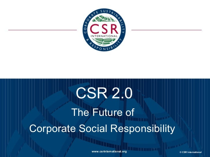 CSR 2.0 The Future of  Corporate Social Responsibility