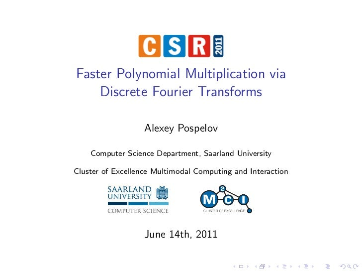 Faster Polynomial Multiplication via    Discrete Fourier Transforms                   Alexey Pospelov    Computer Science ...