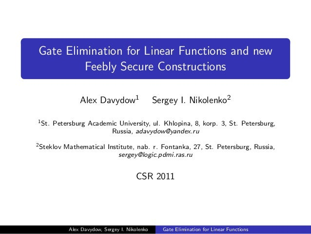 Gate Elimination for Linear Functions and new Feebly Secure Constructions Alex Davydow1 Sergey I. Nikolenko2 1St. Petersbu...