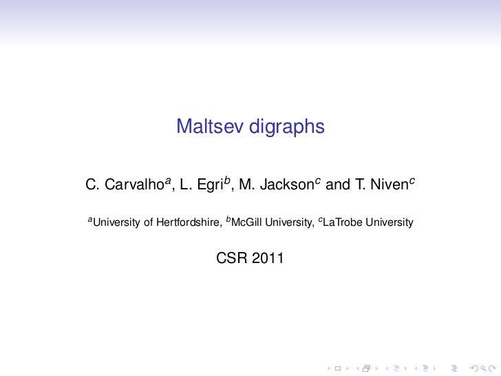 Maltsev digraphsC. Carvalhoa , L. Egrib , M. Jacksonc and T. Nivenca University   of Hertfordshire, b McGill University, c...
