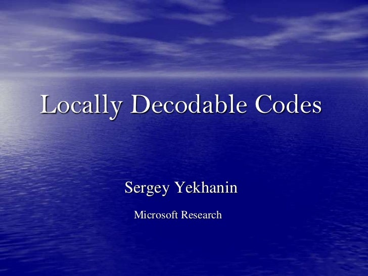 Locally Decodable Codes<br />Sergey Yekhanin<br />Microsoft Research<br />