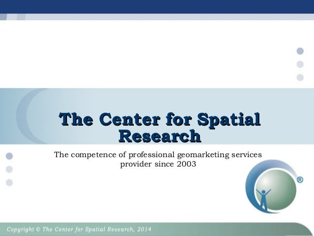 The Center for SpatialThe Center for Spatial ResearchResearch The competence of professional geomarketing services provide...