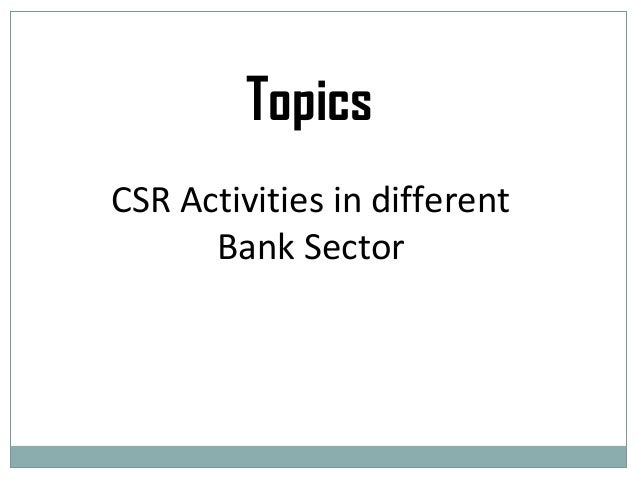 csr in inidan banking sector Corporate governance in banking sector: a case study of state bank of india  the indian banking system is among the healthier performers in the world.