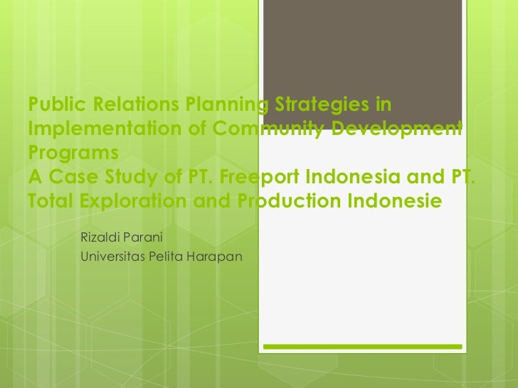 Public Relations Planning Strategies inImplementation of Community DevelopmentProgramsA Case Study of PT. Freeport Indones...