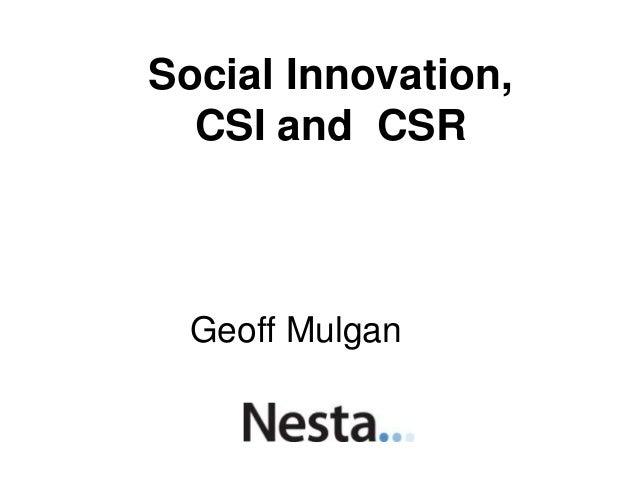 Social Innovation, CSI and CSR Geoff Mulgan