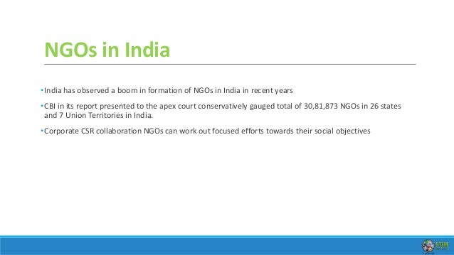 NGOs for CSR Initiatives •As per a study by ASSOCHAM, The Associated Chambers of Commerce & Industry of India, about 67 pe...
