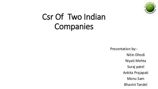 Csr Of Two Indian Companies Presentation by:- Nitin Dhodi Niyati Mehta Suraj patel Ankita Prajapati Monu Sam Bhavini Tandel