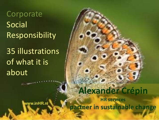 Corporate Social Responsibility 35 illustrations of what it is about  Alexander Crépin www.inHR.nl  HR services  partner i...