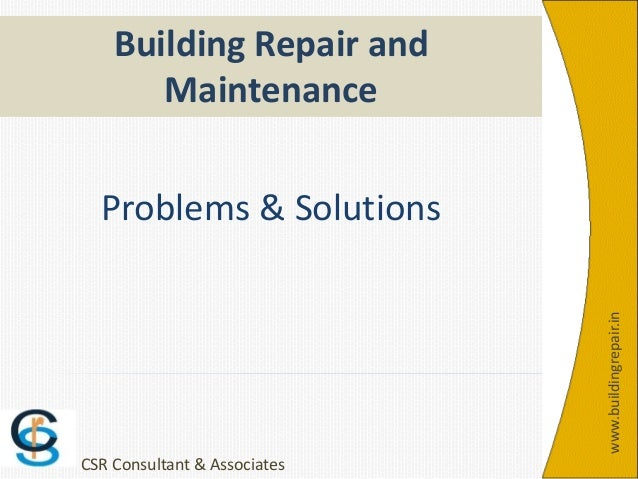 Problems & Solutions Building Repair and Maintenance www.buildingrepair.in CSR Consultant & Associates